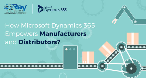 How Microsoft Dynamics 365 Empowers Manufacturers and Distributors?
