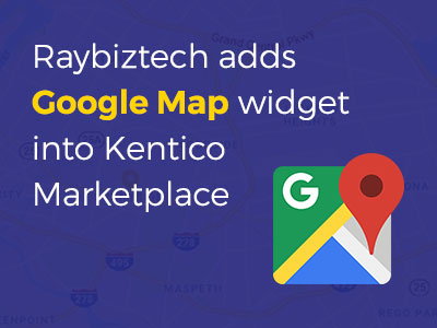 Raybiztech adds Google Map widget into Kentico marketplace